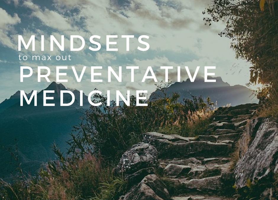 7 MINDSETS TO MAX OUT PREVENTATIVE MEDICINE